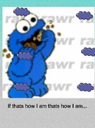 Cookie Monster thats how I am.'s thumbnail